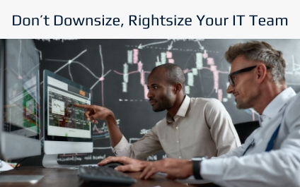 Don't Downsize, Rightsize Your IT Team